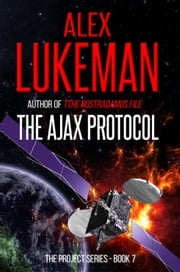 The Ajax Protocol - The Project, #7 ebook by Alex Lukeman