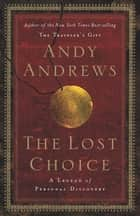 The Lost Choice ebook by Andy Andrews