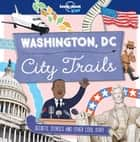 City Trails - Washington DC eBook by Lonely Planet Kids, Moira Butterfield, Alex Bruff,...