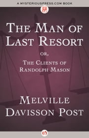The Man of Last Resort - Or, The Clients of Randolph Mason ebook by Melville Davisson Post