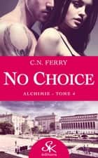Alchimie - No Choice, T4 ebook by C.N. Ferry