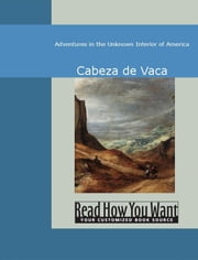 Adventures In The Unknown Interior Of America ebook by Cabeza de Vaca