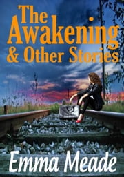 The Awakening & Other Stories ebook by Emma Meade