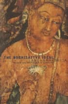 The Bodhisattva Ideal - Wisdom and Compassion in Buddhism ebook by Sangharakshita