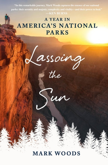 Lassoing the Sun - A Year in America's National Parks ebook by Mark Woods