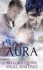 AURA: A Box Set ebook by Bellora Quinn, Angel Martinez