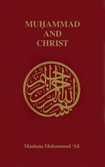 Muhammad and Christ ebook by Maulana Muhammad Ali