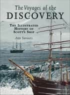 The Voyages of the Discovery - The Illustrated History of Scott's Ship ebook by
