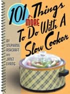 101 More Things to do with a Slow Cooker eBook by Stephanie Ashcraft