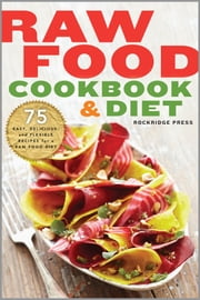 Raw Food Cookbook and Diet: 75 Easy, Delicious, and Flexible Recipes for a Raw Food Diet ebook by Rockridge Press