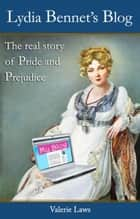 Lydia Bennet's Blog: the real story of Pride and Prejudice ebook by Valerie Laws