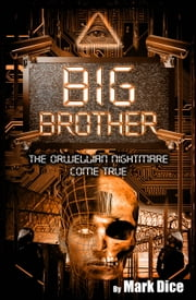 Big Brother: The Orwellian Nightmare Come True ebook by Mark Dice