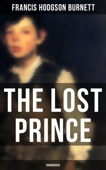 The Lost Prince (Unabridged) eBook by Francis Hodgson Burnett
