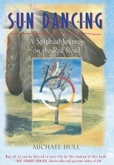 Sun Dancing - A Spiritual Journey on the Red Road ebook by Michael Hull