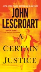 A Certain Justice ebook by John Lescroart