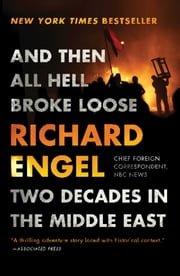 And Then All Hell Broke Loose - Two Decades in the Middle East ebook by Richard Engel