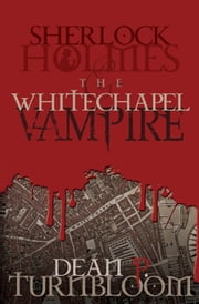 Sherlock Holmes and the Whitechapel Vampire ebook by Dean Turnbloom