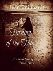 A Turning of the Tide (Book 3 - An Irish Family Saga) ebook by Jean Reinhardt