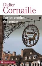 Sur les cendres des ronces (TF) ebook by Didier CORNAILLE