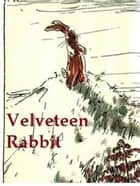 The Velveteen Rabbit or How Toys Become Real, Illustrated ebook by