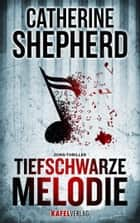 Tiefschwarze Melodie ebook by Catherine Shepherd
