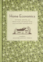 Home Economics - Vintage Advice and Practical Science for the 21st-Century Household ebook by Jennifer Mcknight Trontz