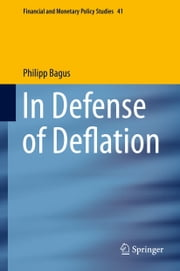 In Defense of Deflation ebook by Philipp Bagus