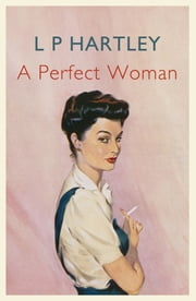 A Perfect Woman ebook by L. P. Hartley