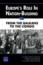 Europe's Role in Nation-Building - From the Balkans to the Congo ebook by James Dobbins, Seth G. Jones, Keith Crane,...