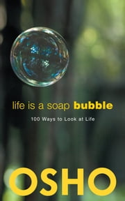 Life Is a Soap Bubble - 100 Ways to Look at Life ebook by Osho,Osho International Foundation