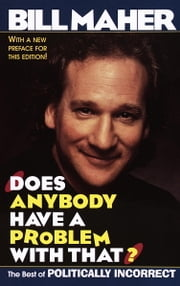 Does Anybody Have a Problem with That? - The Best of Politically Incorrect ebook by Bill Maher