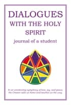 Dialogues with the Holy Spirit - Journal of a Student ebook by Rusty Stephens