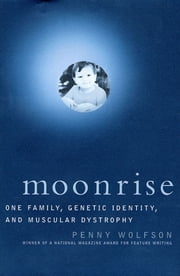 Moonrise - One Family, Genetic Identity, and Muscular Dystrophy ebook by Penny Wolfson