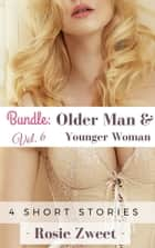 Bundle: Older Man & Younger Woman Vol. 6 (4 short stories) ebook by Rosie Zweet