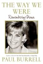 The Way We Were - Remembering Diana ebook by Paul Burrell