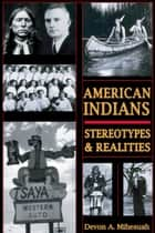 American Indians - Stereotypes & Realities ebook by Devon A. Mihesuah