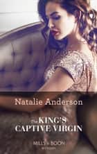 The King's Captive Virgin (Mills & Boon Modern) ebook by Natalie Anderson
