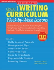 Writing Curriculum: Week-By-Week Lessons: Grade 1: Standards-Based Lessons That Guide Students Through the Writing Process, Teach Conventions, Explore ebook by Carden, Kathleen A.
