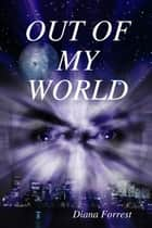 Out of My World ebook by Diana Forrest