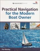 Practical Navigation for the Modern Boat Owner - Navigate Effectively by Getting the Most Out of Your Electronic Devices ebook by Pat Manley