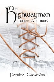 The Highwayman Wore A Corset ebook by Patricia Catacalos