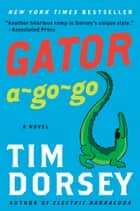 Gator A-Go-Go ebook by Tim Dorsey
