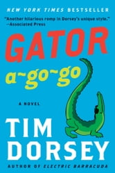 Gator A-Go-Go - A Novel ebook by Tim Dorsey
