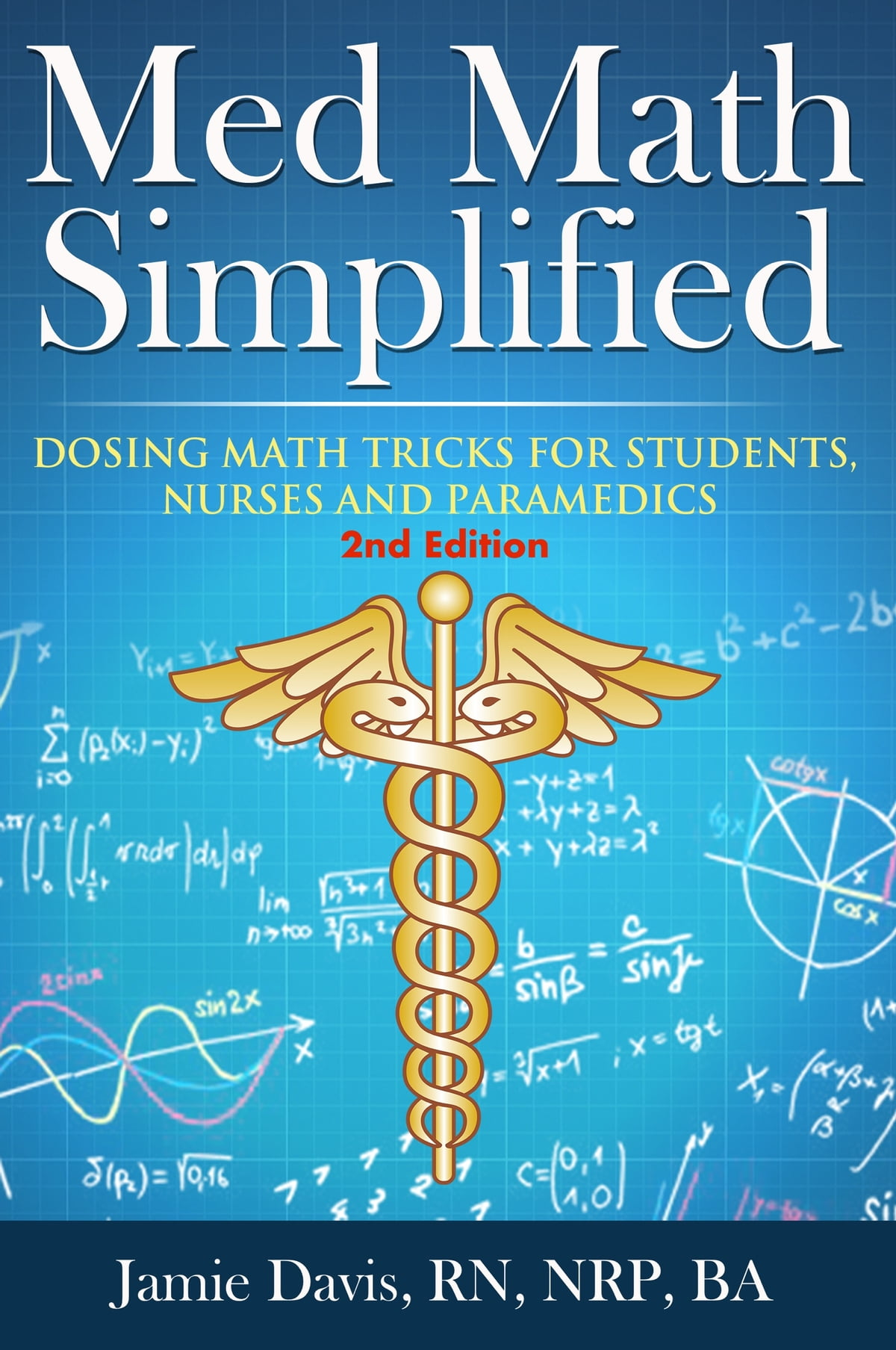 Med Math Simplified - Second Edition eBook by Jamie Davis, RN, NRP ...