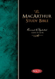 The MacArthur Study Bible, NKJV - Revised and Updated Edition ebook by John MacArthur