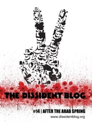 The Dissident Blog #14: After the Arab Spring ebook by      Editors Elnaz Baghlanian & Ola Larsmo