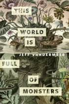 This World Is Full of Monsters - A Tor.com Original ekitaplar by Jeff VanderMeer