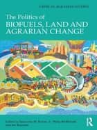 The Politics of Biofuels, Land and Agrarian Change ebook by Saturnino M. Borras Jr.,Philip McMichael,Ian Scoones
