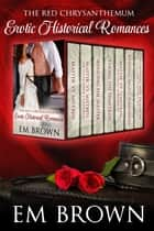 Erotic Historical Romances From the Red Chrysanthemum Series ebook by Em Brown