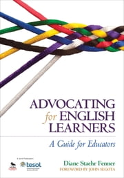 Advocating for English Learners - A Guide for Educators ebook by Diane Staehr Fenner